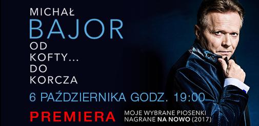 Michał Bajor - Od Kofty... do Korcza -PREMIERA - kup bilet online