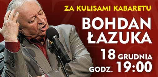 "Bohdan Łazuka - ""Za kulisami kabaretu"""
