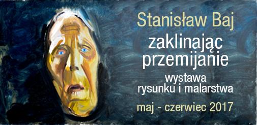 Zaklinając przemijanie - malarstwo Stanisława Baja