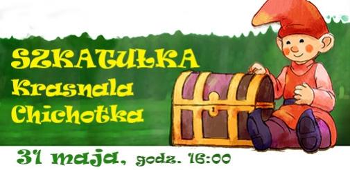 Dzień Dziecka w Teatrze - Szkatułka Krasnala Chichotka